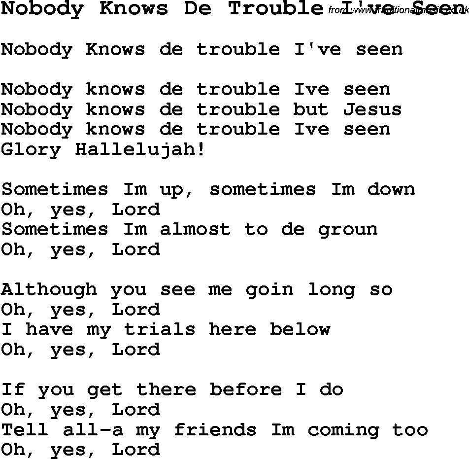 Negro Spiritual Slave Song Lyrics For Nobody Knows De Trouble I Ve Seen Nobody nobody nobody nobody, my head is filled with thoughts of you. traditional music library